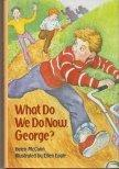 WHAT DO WE DO NOW, GEORGE? by Helen McCann