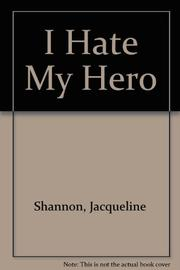 I HATE MY HERO by Jacqueline Shannon