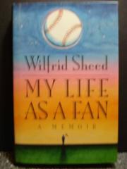 MY LIFE AS A FAN by Wilfrid Sheed