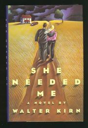 SHE NEEDED ME by Walter Kirn
