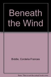 BENEATH THE WIND by Cordelia Frances Biddle