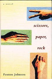 SCISSORS, PAPER, ROCK by Fenton Johnson