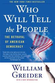 WHO WILL TELL THE PEOPLE: The Betrayal of American Democracy by William Greider