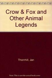 CROW AND FOX AND OTHER ANIMAL LEGENDS by Jan Thornhill