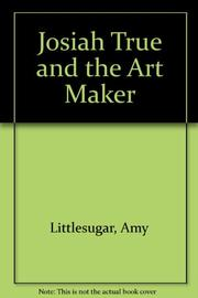 JOSIAH TRUE AND THE ART MAKER by Amy Littlesugar