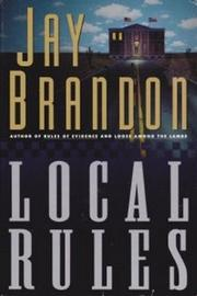 LOCAL RULES by Jay Brandon