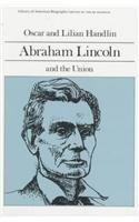 ABRAHAM LINCOLN AND THE UNION by Oscar & Lilian Handlin Handlin