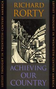 ACHIEVING OUR COUNTRY: Leftist Thought in Twentieth-Century America by Richard Rorty