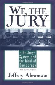 """WE, THE JURY: The Jury System and the Ideal of Democracy"" by Jeffrey Abramson"