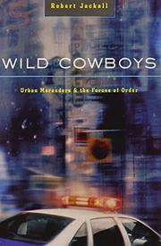 WILD COWBOYS: Urban Marauders and the Forces of Order by Robert Jackall
