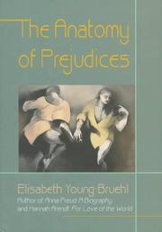 THE ANATOMY OF PREJUDICES by Elisabeth Young-Bruehl