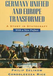 GERMANY UNIFIED AND EUROPE TRANSFORMED: A Study in Statecraft by Philip & Condoleezza Rice Zelikow
