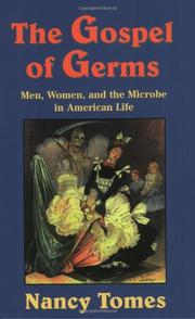 """""""THE GOSPEL OF GERMS: Men, Women, and the Microbe in American Life"""" by Nancy Tomes"""
