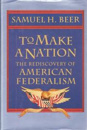 TO MAKE A NATION by Samuel H. Beer