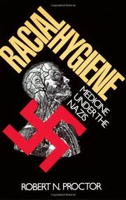 RACIAL HYGIENE: Medicine Under the Nazis by Robert N. Proctor