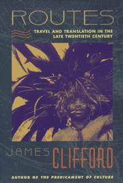 ROUTES: Travel and Translation in the Late Twentieth Century by James Clifford