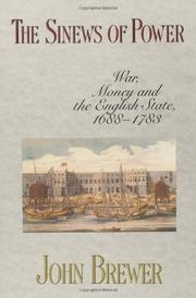 THE SINEWS OF POWER: War, Money and the English State, 1688-1783 by John Brewer