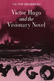 VICTOR HUGO AND THE VISIONARY NOVEL by Victor Brombert
