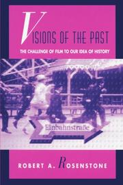 VISIONS OF THE PAST: The Challenge of Film to Our Idea of History by Robert A. Rosenstone