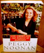 LIFE, LIBERTY, AND THE PURSUIT OF HAPPINESS by Peggy Noonan