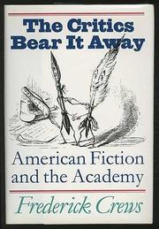 THE CRITICS BEAR IT AWAY by Frederick Crews