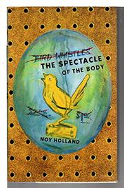 THE SPECTACLE OF THE BODY by Noy Holland
