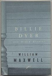 BILLIE DYER AND OTHER STORIES by William Maxwell