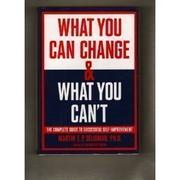 WHAT YOU CAN CHANGE AND WHAT YOU CAN'T by Martin E.P. Seligman