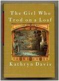 THE GIRL WHO TROD ON A LOAF by Kathryn Davis