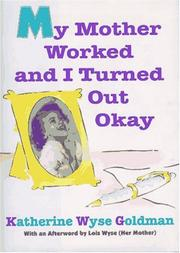 MY MOTHER WORKED AND I TURNED OUT OKAY by Katherine Goldman