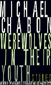 WEREWOLVES IN THEIR YOUTH by Michael Chabon