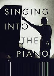 SINGING INTO THE PIANO by Ted Mooney