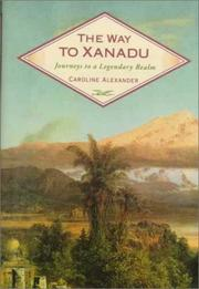 THE WAY TO XANADU by Caroline Alexander
