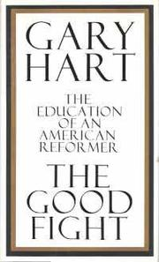 THE GOOD FIGHT by Gary Hart