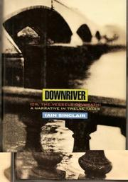 DOWNRIVER, (or, THE VESSELS OF WRATH) by Iain  Sinclair