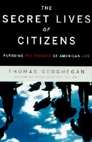 THE SECRET LIVES OF CITIZENS by Thomas Geoghegan