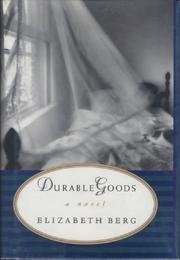 DURABLE GOODS by Elizabeth Berg