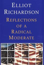 REFLECTIONS OF A RADICAL MODERATE by Elliot Richardson