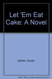 LET 'EM EAT CAKE by Susan Jedren