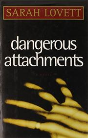 DANGEROUS ATTACHMENTS by Sarah Lovett