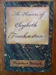 THE MEMOIRS OF ELIZABETH FRANKENSTEIN by Theodore Roszak