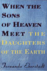 WHEN THE SONS OF HEAVEN MEET THE DAUGHTERS OF THE EARTH by Fernanda Eberstadt