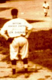 BATTING AGAINST CASTRO by Jim Shepard
