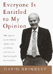 EVERYONE IS ENTITLED TO MY OPINION by David Brinkley