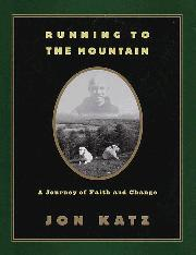 RUNNING TO THE MOUNTAIN by Jon Katz