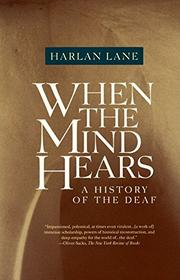 WHEN THE MIND HEARS: A History of the Deaf by Harlan Lane