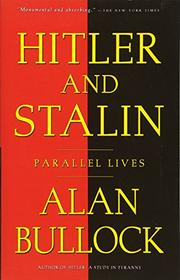 HITLER AND STALIN: Parallel Lives by Alan Bullock