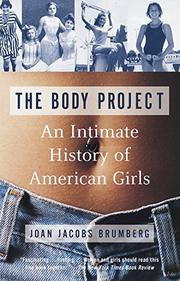 THE BODY PROJECT: An Intimate History of American Girls by Joan Jacobs Brumberg