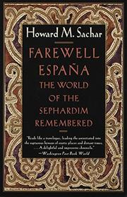 FAREWELL ESPAÃ'A: The World of the Sephardim Remembered by Howard M. Sachar