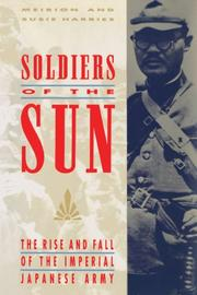 SOLDIERS OF THE SUN: The Rise and Fall of the Imperial Japanese Army by Meirion & Susie Harries Harries